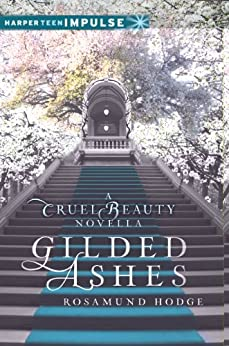 Gilded Ashes: A Cruel Beauty Novella (Cruel Beauty Universe) by [Hodge, Rosamund]