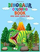 Dinosaur Coloring Book for Kids Ages 8-12: 35 Cute, Beautiful, Unique Coloring Pages