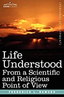 Life Understood: From a Scientific and Religious Point of View