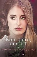 Kati, Cara, and Kt: Chronicling a Family's Lives
