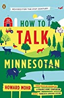 How to Talk Minnesotan: Revised for the 21st Century by Howard Mohr(2013-05-28)