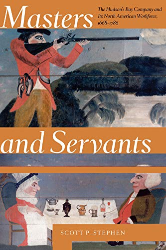 Masters and Servants: The Hudson's Bay Company and Its North American Workforce, 1668–1786 (English Edition)