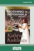 Nothing Is Impossible with God (16pt Large Print Edition)