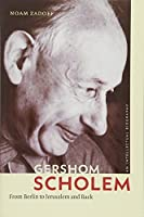 Gershom Scholem: From Berlin to Jerusalem and Back: An Intellectural Biography (The Tauber Institute Series for the Study of European Jewry)