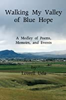 Walking My Valley of Blue Hope: A Medley of Poems, Memoirs, and Events