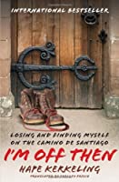 I'm Off Then: Losing and Finding Myself on the Camino de Santiago by Hape Kerkeling(2009-06-16)