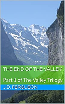 The End of the Valley: Part 1 of The Valley Trilogy by [Ferguson, J.D.]