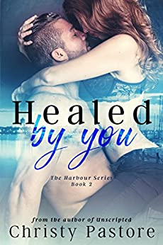 Healed by You: A story that will make you believe in love (The Harbour Series Book 2) by [Pastore, Christy]