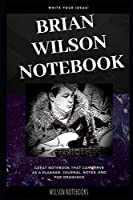 Brian Wilson Notebook: Great Notebook for School or as a Diary, Lined With More than 100 Pages. Notebook that can serve as a Planner, Journal, Notes and for Drawings. (Brian Wilson Notebooks)