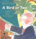 A Bird or 2: A Story About Henri Matisse