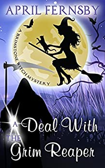 A Deal With The Grim Reaper (A Brimstone Witch Mystery Book 10) by [Fernsby, April]