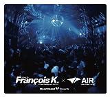 Heart Beat Presents Mixed By Francois K. (Forward Management / from NY)× AIR(DAIKANYAMA TOKYO)