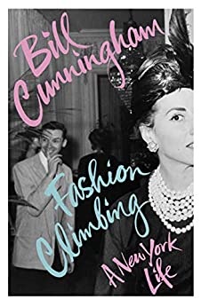 Fashion Climbing: A New York Life by [Cunningham, Bill]