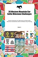 20 Western Mountain Cur Selfie Milestone Challenges: Western Mountain Cur Milestones for Memorable Moments, Socialization, Indoor & Outdoor Fun, Training Book 1