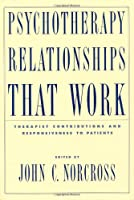 Psychotherapy Relationships That Work: Therapists Contributions and Responsiveness to Patients