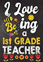 I Love Being 1st Grade  Teacher: Teacher Notebook , Journal or Planner for Teacher Gift,Thank You Gift to Show Your Gratitude During Teacher Appreciation Week