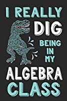 I Really Dig Being In My Algrebra Class: Dinosaur Composition Lined Notebook Wide Ruled