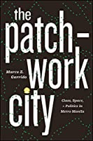 The Patchwork City: Class, Space, and Politics in Metro Manila