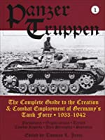 Panzer Truppen: The Complete Guide to the Creation & Combat Employment of Germany's Tank