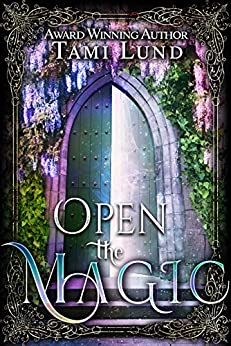 Open the Magic: A Collection of Paranormal Short Stories & Novellas by [Lund, Tami]