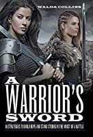 A Warrior's Sword: 10 Strategies to Build Hope and Stand Strong in the Midst of a Battle