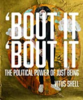 'Bout It 'Bout It: The Political Power of Just Being