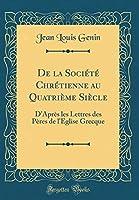 de la Société Chrétienne Au Quatrième Siècle: D'Après Les Lettres Des Pères de l'Eglise Grecque (Classic Reprint)