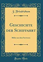 Geschichte Der Schiffahrt: Bilder Aus Dem Seewesen (Classic Reprint)