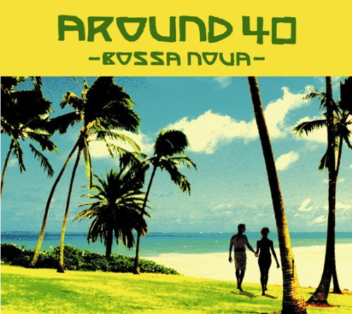 AROUND40~BOSSA NOVA~