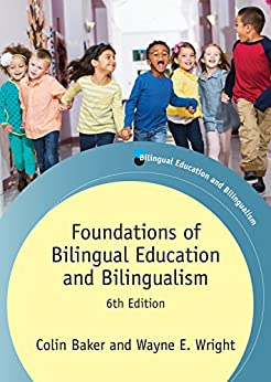 Foundations of Bilingual Education and Bilingualism: 6th Edition (Bilingual Education & Bilingualism Book 106) by [Baker, Colin, Wright, Wayne E.]
