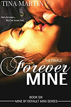 Forever Mine (Mine By Default Mini-Series Book 6) by [Martin, Tina]