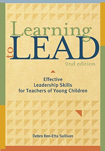 Download Learning to Lead: Effective Leadership Skills for Teachers of Young Children 1605540188