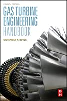 Gas Turbine Engineering Handbook, Fourth Edition by Meherwan P. Boyce Fellow American Society of Mechanical Engineers (ASME USA) and Fellow The Institute of Diesel and Gas Turbine Engineers (IDGTE U.K.)(2011-12-26)