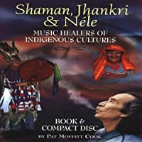 Shaman Jhankri & Nele: Indigenous Healers by Pat Moffitt Cook