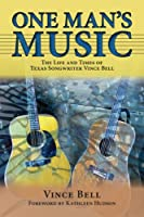 One Man's Music: The Life and Times of Texas Songwriter Vince Bell (North Texas Lives of Musicians)