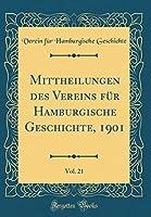 Mittheilungen Des Vereins Fuer Hamburgische Geschichte, 1901, Vol. 21 (Classic Reprint)