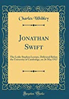 Jonathan Swift: The Leslie Stephen Lecture, Delivered Before the University of Cambridge, on 26 May 1917 (Classic Reprint)