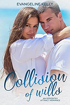 Collision of Wills: An Opposites Attract Romance (California Elite) by [Kelly, Evangeline]