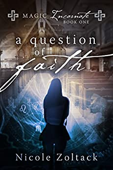 A Question of Faith (Magic Incarnate Book 1) by [Zoltack, Nicole]