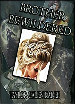 Brother Bewildered: Sequel to the Smash Epic Fantasy Brother Bewitched (The Shattered Isles Book 2) by [Kadee, Taylor Galen]