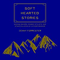 Soft Hearted Stories: Seeking Saviors, Cowboy Stylists, and Other Fallacies of Authoritarianism