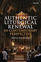 Authentic Liturgical Renewal in Contemporary Perspective: Proceedings of the Sacra Liturgia Conference Held in London, 5-8 July 2016