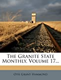The Granite State Monthly, Volume 17...