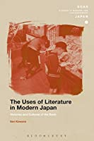 The Uses of Literature in Modern Japan: Histories and Cultures of the Book (SOAS Studies in Modern and Contemporary Japan)