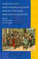 Folklore and Nationalism in Europe During the Long Nineteenth Century (National Cultivation of Culture)
