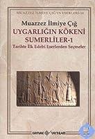 Uygarligin Koekeni Suemerliler 1: Tarihte Ilk Edebi Eserlerden Secmeler