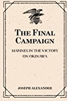 The Final Campaign: Marines in the Victory on Okinawa
