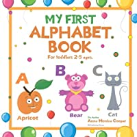 My First Alphabet Book: For Toddlers 2-5 Years Old; a Great ABC Book for Kids; Our Alphabet Picture Book for Kids Is Fun and Interesting!