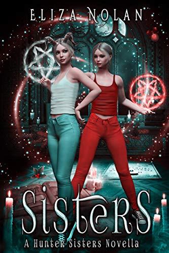 Sisters: A Young Adult Urban Fantasy Novella (Hunter Sisters Book 1) (English Edition)