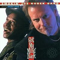 Got My Mind Back by Smokin'' Joe Kubek (2001-04-16)